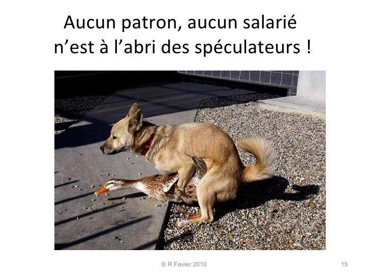 Aucun patron, aucun salarié  n'est à l'abri des spéculateurs !  © R Favier 2010