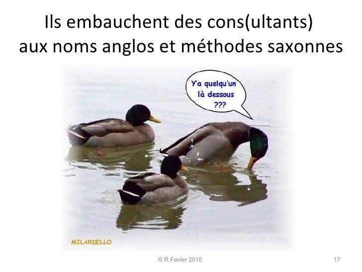 Ils embauchent des cons(ultants)  aux noms anglos et méthodes saxonnes © R Favier 2010