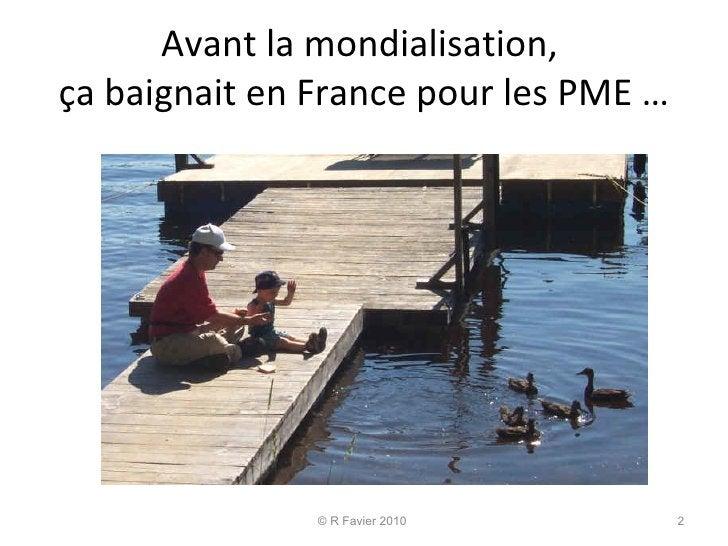 Avant la mondialisation,  ça baignait en France pour les PME … © R Favier 2010