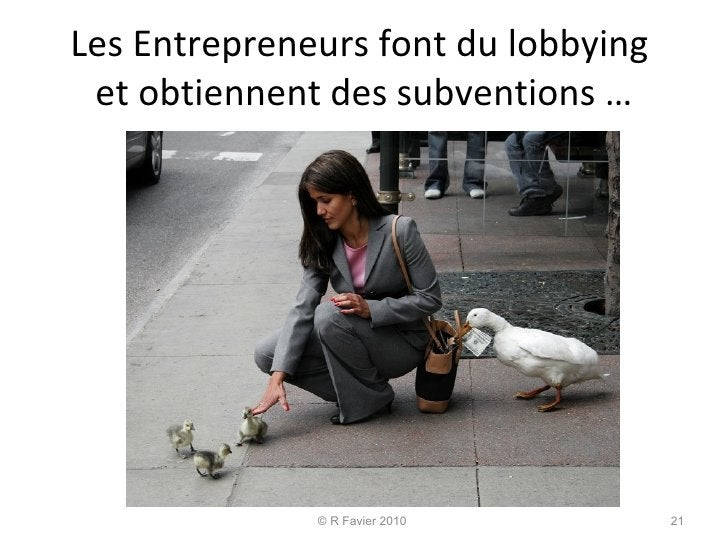 Les Entrepreneurs font du lobbying  et obtiennent des subventions … © R Favier 2010