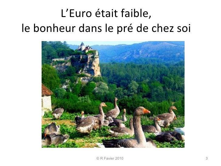 L'Euro était faible,  le bonheur dans le pré de chez soi  © R Favier 2010