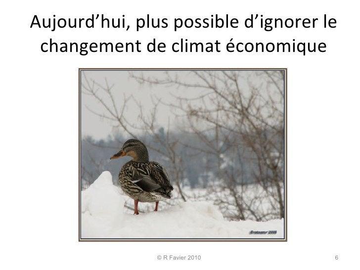 Aujourd'hui, plus possible d'ignorer le changement de climat économique © R Favier 2010