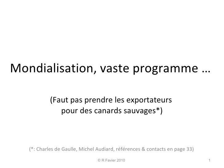 Mondialisation, vaste programme …  . (Faut pas prendre les exportateurs  pour des canards sauvages*) (*: Charles de Gaulle...