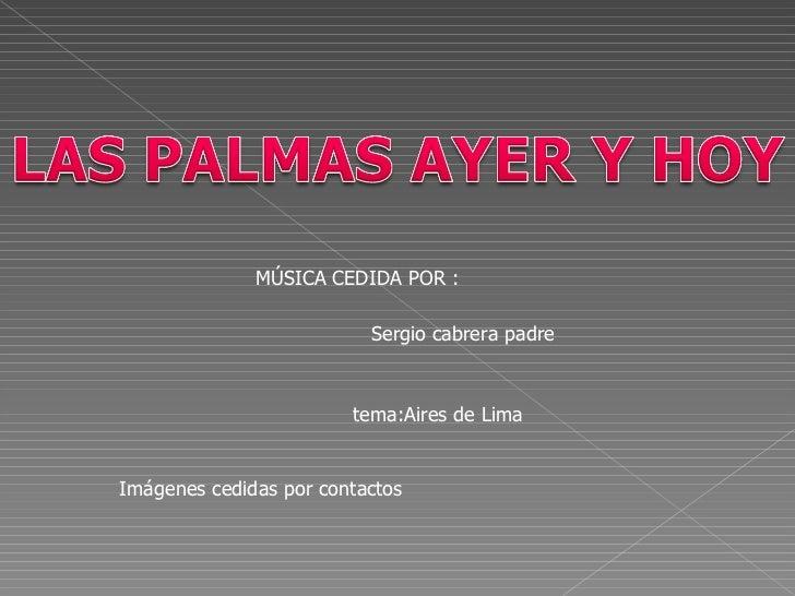 MÚSICA CEDIDA POR : Sergio cabrera padre Imágenes cedidas por contactos tema:Aires de Lima