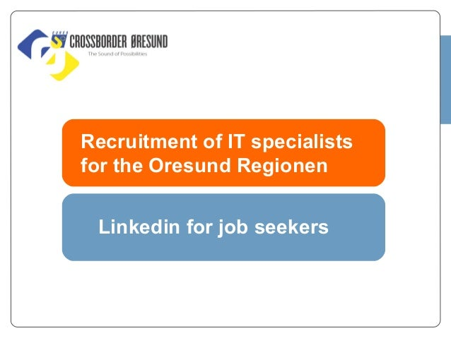 Recruitment of IT specialists for the Oresund Regionen Linkedin for job seekers