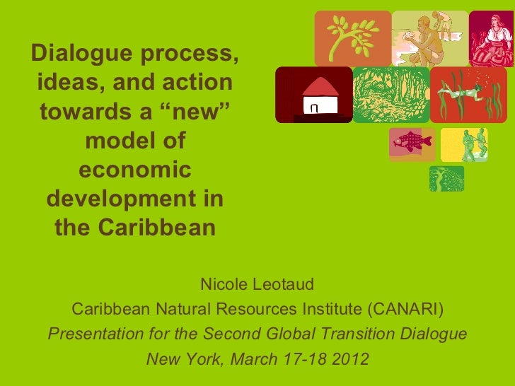 """Dialogue process,ideas, and actiontowards a """"new""""     model of    economic development in  the Caribbean                  ..."""