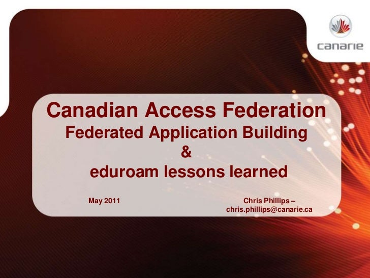 Canadian Access Federation<br />Federated Application Building <br />&<br />eduroamlessons learned<br />May 2011<br />Chri...