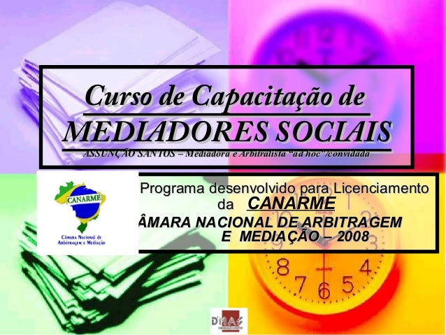Curso de Capacitação deCurso de Capacitação de MEDIADORES SOCIAISMEDIADORES SOCIAIS ASSUNÇÃO SANTOS – Mediadora e Arbitral...