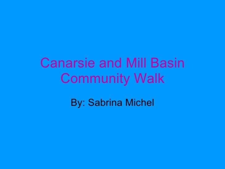 Canarsie and Mill Basin Community Walk By: Sabrina Michel