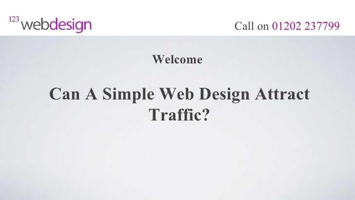 Call on 01202 237799            WelcomeCan A Simple Web Design Attract           Traffic?
