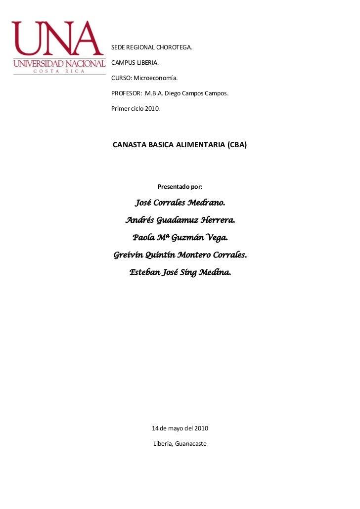 SEDE REGIONAL CHOROTEGA.CAMPUS LIBERIA.CURSO: Microeconomía.PROFESOR: M.B.A. Diego Campos Campos.Primer ciclo 2010.CANASTA...