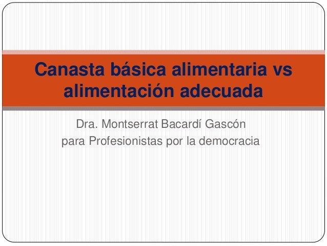 Dra. Montserrat Bacardí Gascón para Profesionistas por la democracia Canasta básica alimentaria vs alimentación adecuada