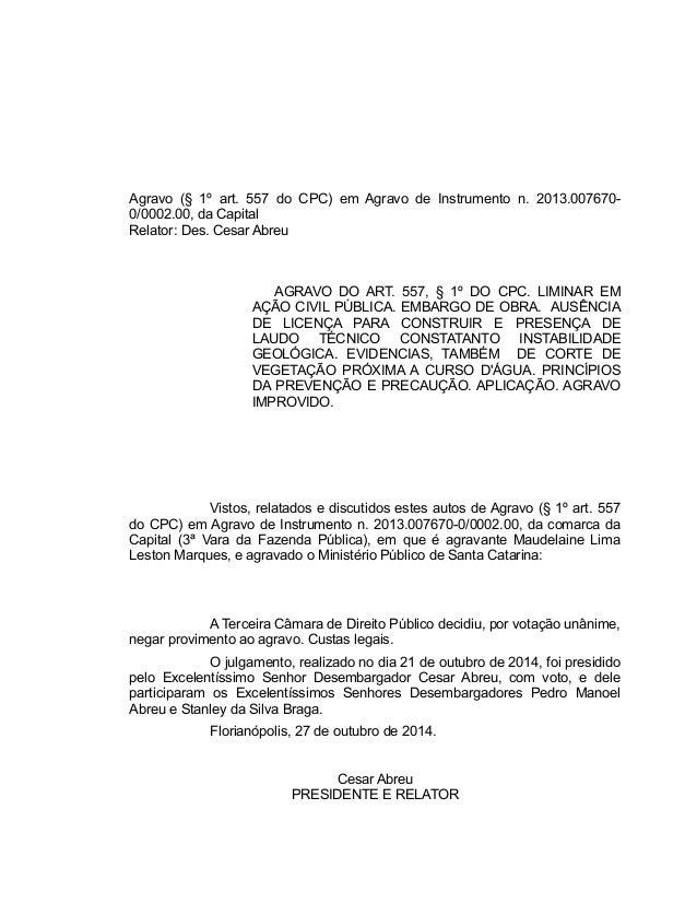 Agravo (§ 1º art. 557 do CPC) em Agravo de Instrumento n. 2013.007670- 0/0002.00, da Capital Relator: Des. Cesar Abreu AGR...