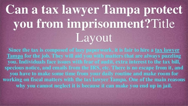 Can a tax lawyer Tampa protect you from imprisonment?Title Layout Since the tax is composed of lazy paperwork, it is fair ...