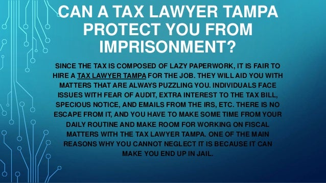 CAN A TAX LAWYER TAMPA PROTECT YOU FROM IMPRISONMENT? SINCE THE TAX IS COMPOSED OF LAZY PAPERWORK, IT IS FAIR TO HIRE A TA...