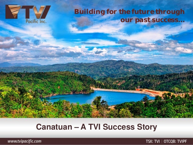 Building for the future through our past success… Canatuan – A TVI Success Story