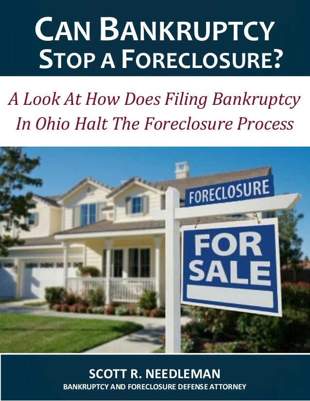 SCOTT R. NEEDLEMAN BANKRUPTCY AND FORECLOSURE DEFENSE ATTORNEY CAN BANKRUPTCY STOP A FORECLOSURE? A Look At How Does Filin...