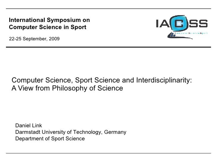 Computer Science, Sport Science and Interdisciplinarity: A View from Philosophy of Science Daniel Link Darmstadt Universit...