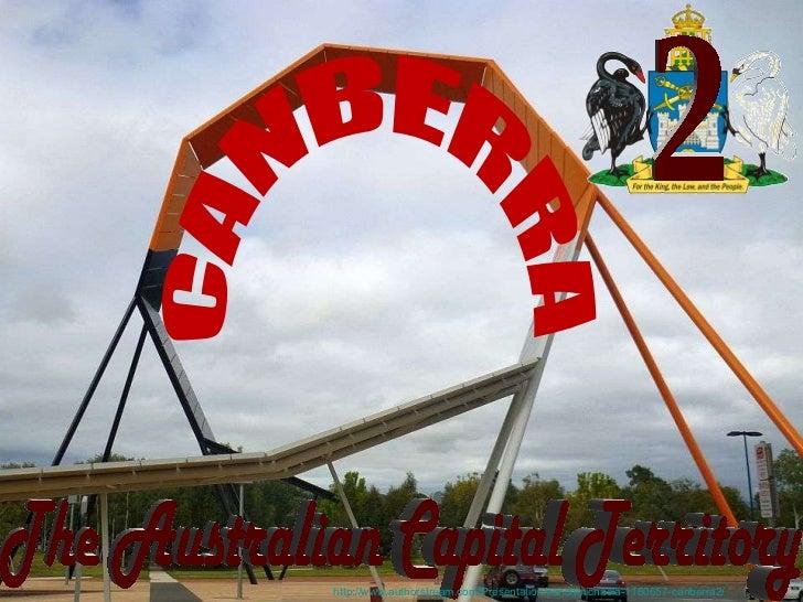 CANBERRA The Australian Capital Territory 2 http://www.authorstream.com/Presentation/sandamichaela-1180657-canberra2/