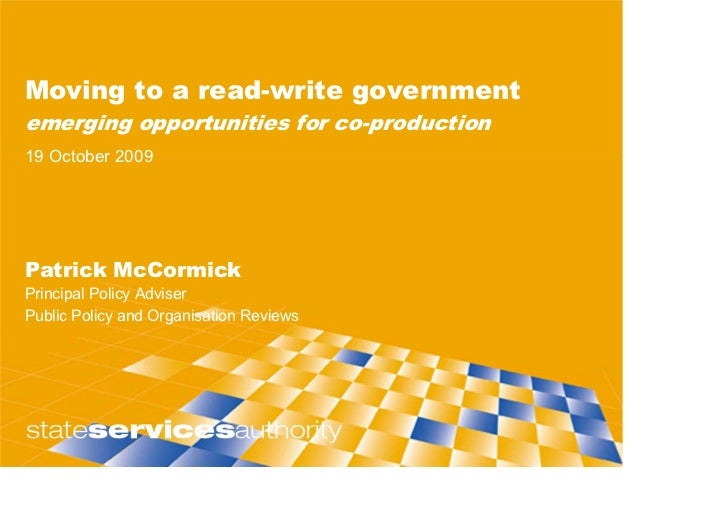 Moving to a read-write government emerging opportunities for co-production 19 October 2009     Patrick McCormick Principal...