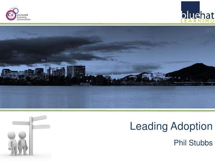 Leading Adoption<br />Phil Stubbs<br />