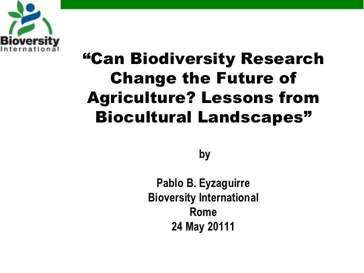 """Can Biodiversity Research Change the Future of Agriculture? Lessons from Biocultural Landscapes""by Pablo B. EyzaguirreBio..."