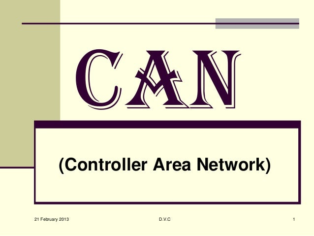 CAN           (Controller Area Network)21 February 2013      D.V.C            1