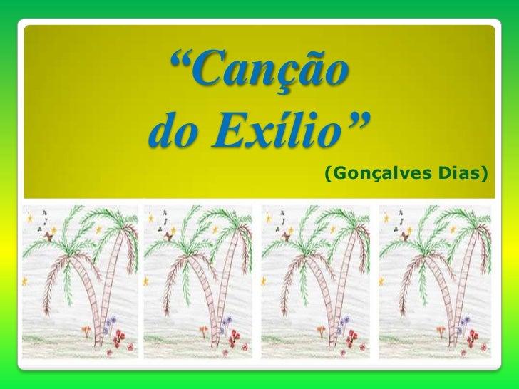 """""""Cançãodo Exílio""""       (Gonçalves Dias)"""