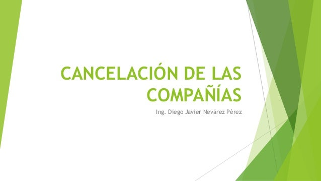 CANCELACIÓN DE LAS COMPAÑÍAS Ing. Diego Javier Nevárez Pérez