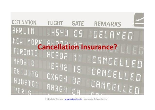 Cancellation Insurance? Pedro Écija Serrano ¦ www.datadriven.ie ¦ pedroecija@datadriven.ie