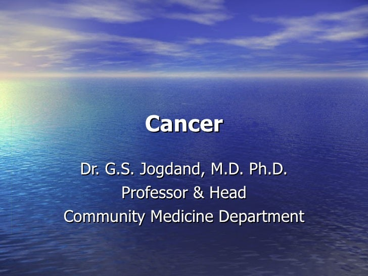 Cancer Dr. G.S. Jogdand, M.D. Ph.D. Professor & Head Community Medicine Department