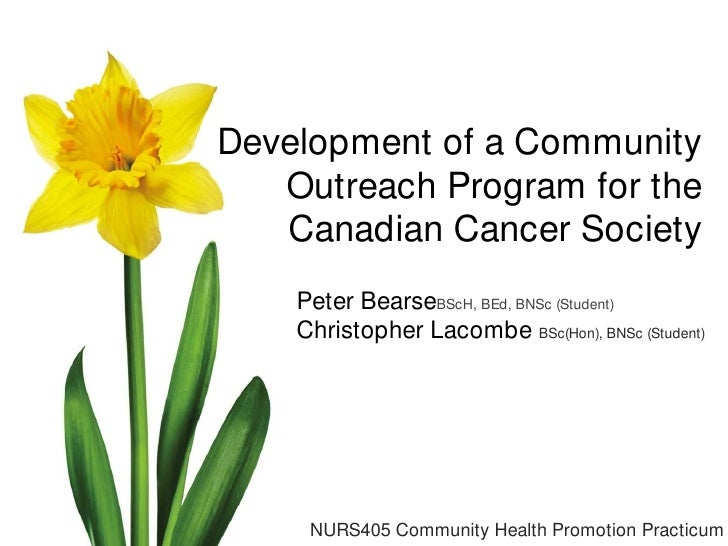 Development of a Community Outreach Program for the Canadian Cancer Society<br />Peter BearseBScH, BEd, BNSc (Student)<br ...
