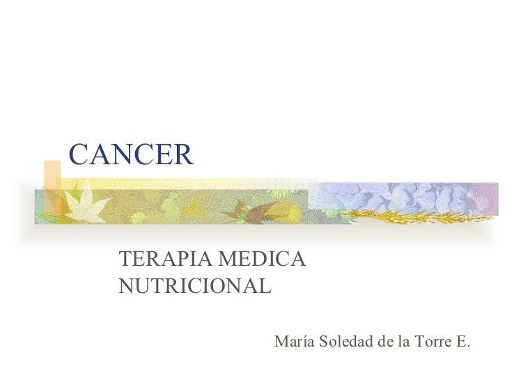 CANCER TERAPIA MEDICA NUTRICIONAL María Soledad de la Torre E.