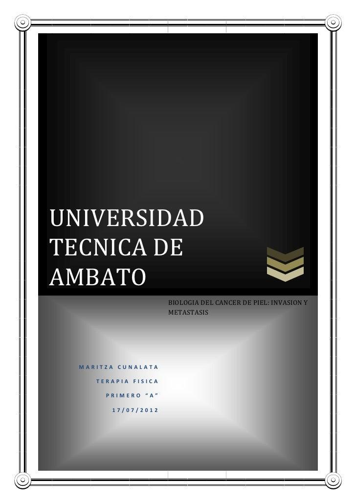 UNIVERSIDADTECNICA DEAMBATO                      BIOLOGIA DEL CANCER DE PIEL: INVASION Y                      METASTASIS  ...