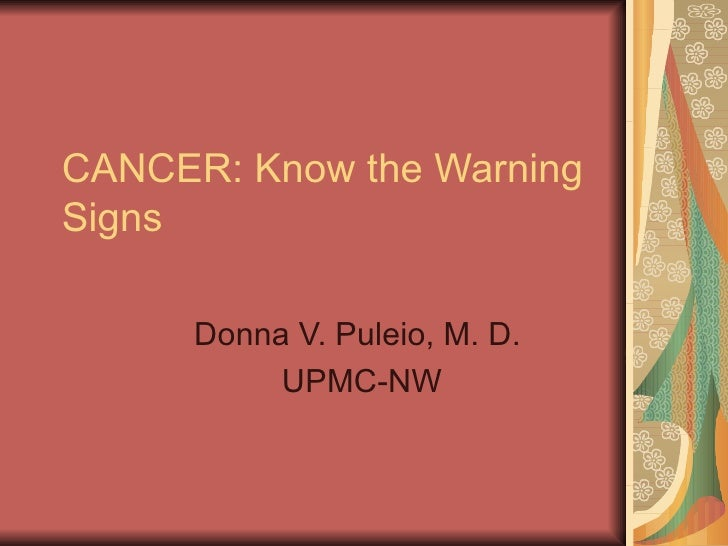 CANCER: Know the Warning Signs Donna V. Puleio, M. D.  UPMC-NW