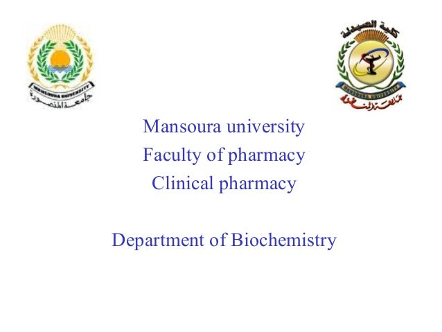 Mansoura university   Faculty of pharmacy    Clinical pharmacyDepartment of Biochemistry