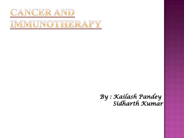 CANCER AND IMMUNOTHERAPY<br />                                               By : KailashPandey<br />Sidharth Kumar<br />