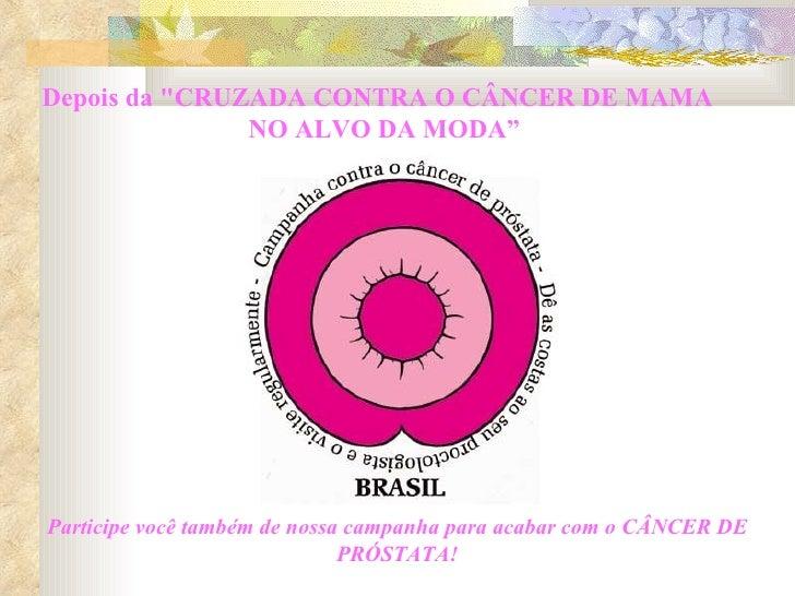 """Depois da """"CRUZADA CONTRA O CÂNCER DE MAMA  NO ALVO DA MODA"""" Participe você também de nossa campanha para acabar com ..."""
