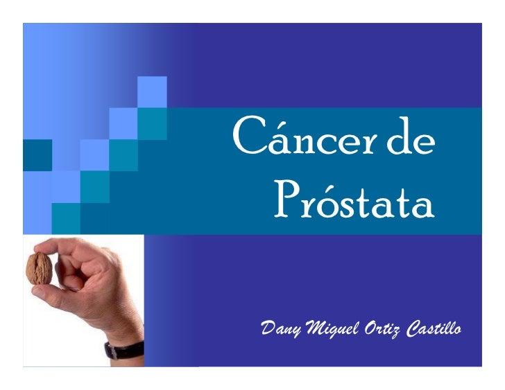 Cáncer de  Próstata   Dany Miguel Ortiz Castillo