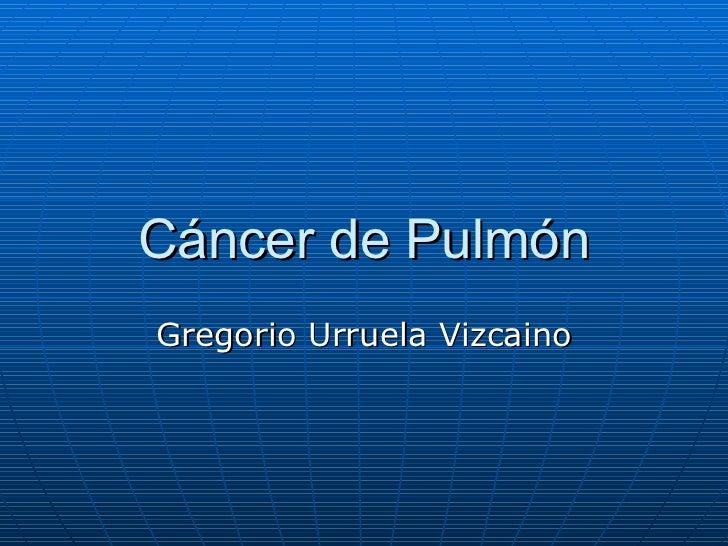 Cáncer de Pulmón Gregorio Urruela Vizcaino