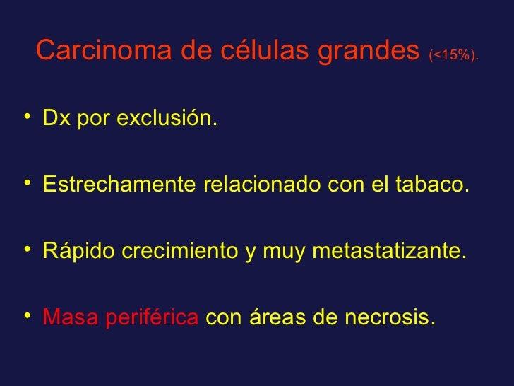 Carcinoma de células grandes  (<15%). <ul><li>Dx por exclusión. </li></ul><ul><li>Estrechamente relacionado con el tabaco....