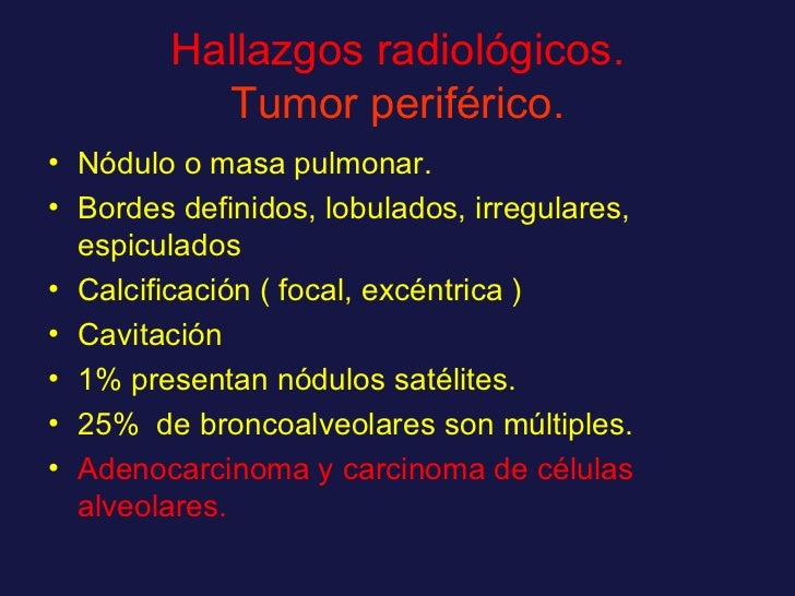 Hallazgos radiológicos. Tumor periférico. <ul><li>Nódulo o masa pulmonar. </li></ul><ul><li>Bordes definidos, lobulados, i...