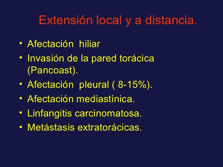 Extensión local y a distancia. <ul><li>Afectación  hiliar </li></ul><ul><li>Invasión de la pared torácica (Pancoast). </li...