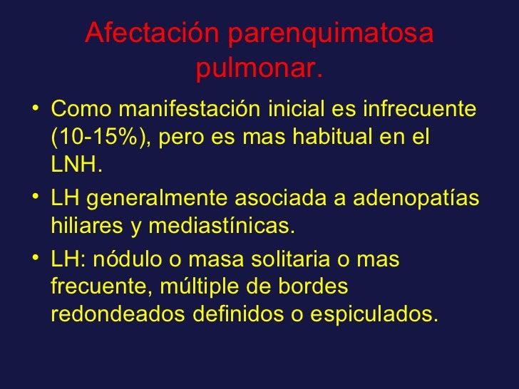Afectación parenquimatosa pulmonar. <ul><li>Como manifestación inicial es infrecuente (10-15%), pero es mas habitual en el...