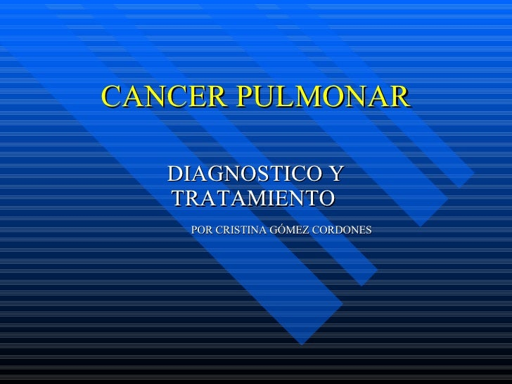 CANCER PULMONAR DIAGNOSTICO Y TRATAMIENTO  POR CRISTINA GÓMEZ CORDONES