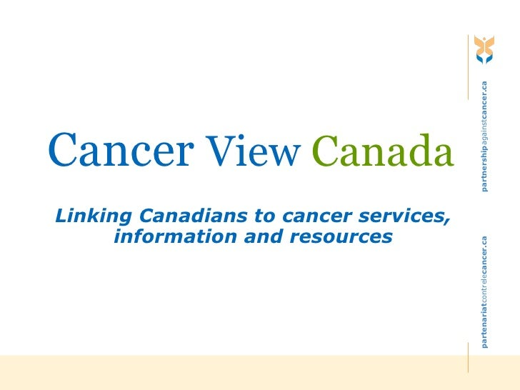Cancer  View  Canada Linking Canadians to cancer services, information and resources