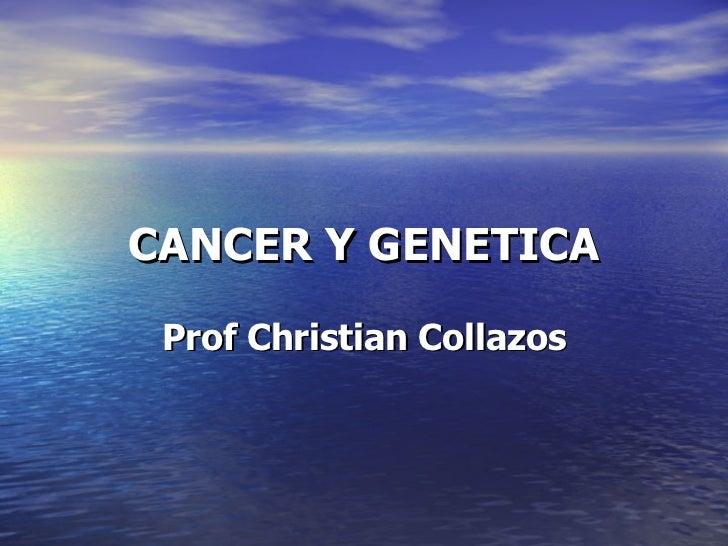 CANCER Y GENETICA Prof Christian Collazos