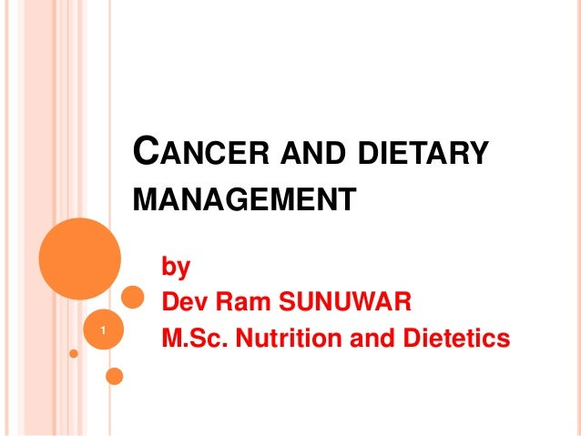 CANCER AND DIETARY MANAGEMENT by Dev Ram SUNUWAR M.Sc. Nutrition and Dietetics1