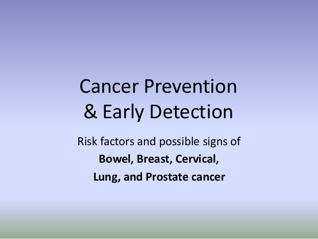 Cancer Prevention & Early Detection Risk factors and possible signs of Bowel, Breast, Cervical, Lung, and Prostate cancer