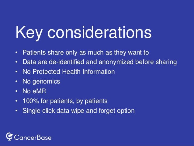 Key considerations • Patients share only as much as they want to • Data are de-identified and anonymized before sharing • ...